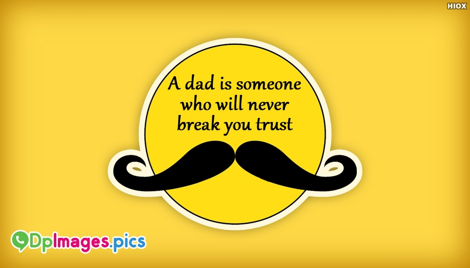 A Dad is Someone Who Will Never Break You Trust - Whatsapp Dp for Dad