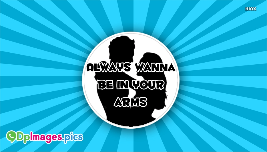 Always Wanna Be In Your Arms