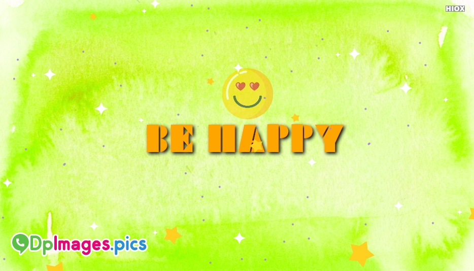 Whatsapp Dp for Be Happy | Be Happy Dp Images