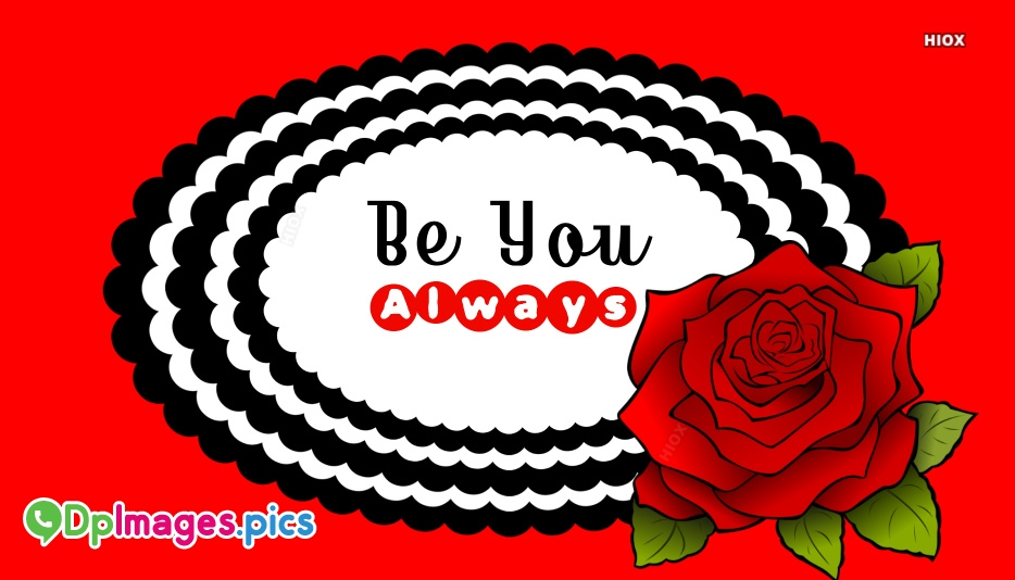 Be You Always Whatsapp Dp for Download