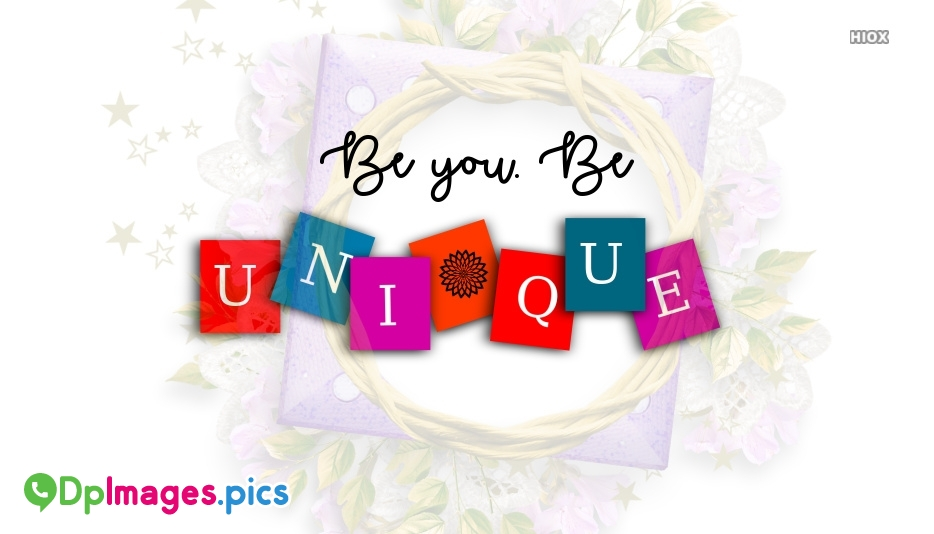 Be You Be Unique Whatsapp Dp Image Download