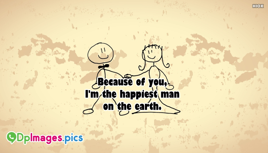 Because Of You, Im The Happiest Man On The Earth