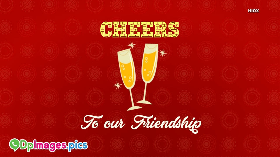 Cheers To Friends