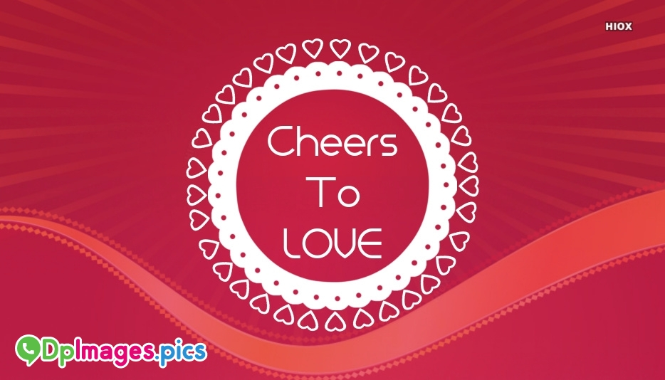 Cheers To Love Quote