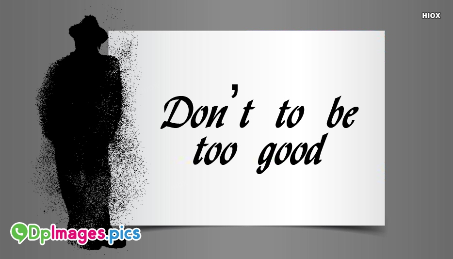 Dont Be Too Good