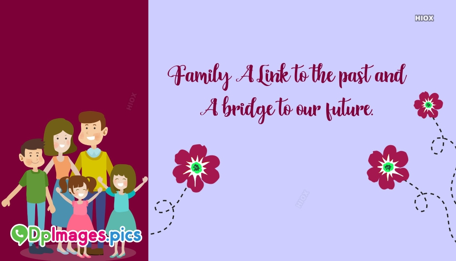 Family A Link To The Past & A Bridge To Our Future.