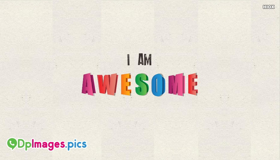 I Am Awesome Whatsapp Dp - Whatsapp Dp for I am Awesome