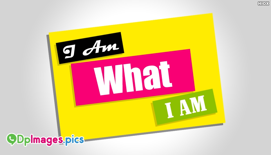 I Am What I Am -  Whatsapp Dp for Boys