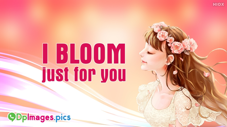 I Bloom Just For You
