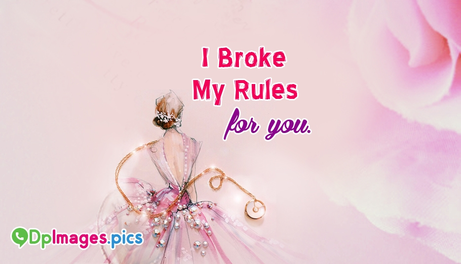 I Broke My Rules For You - Whatsapp Dp for Proposal