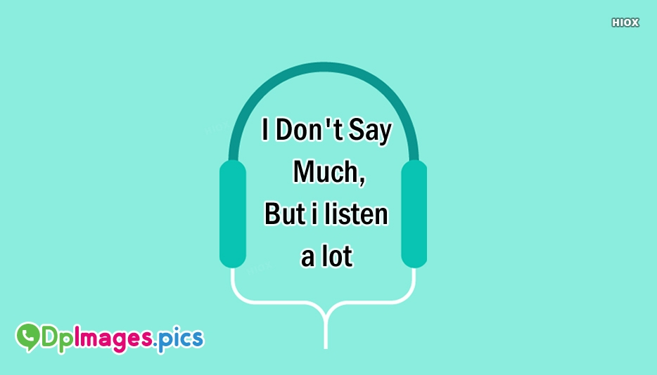 I Dont Say Much, But I Listen A Lot