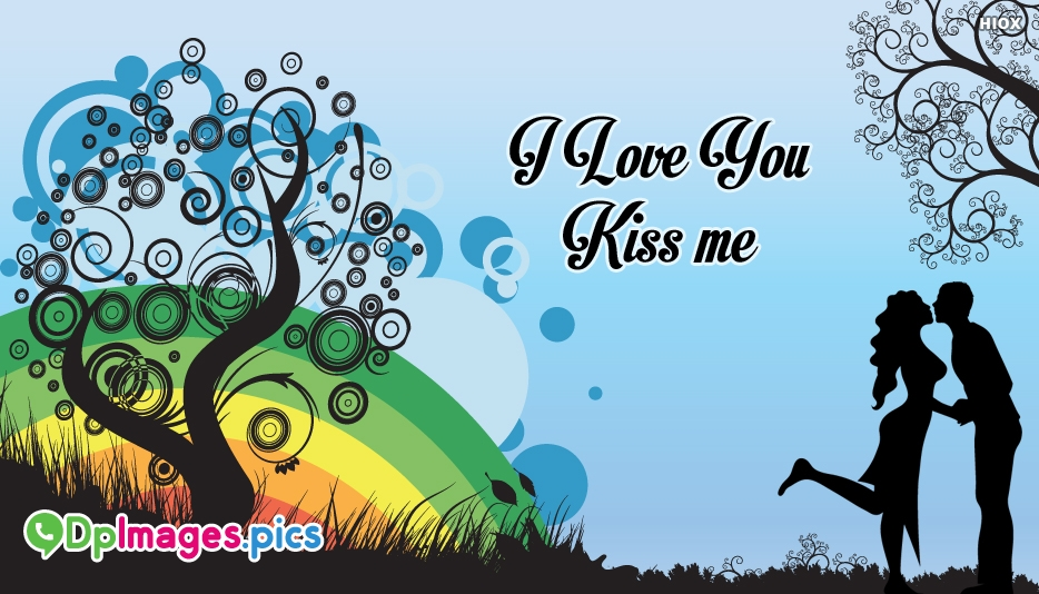 I Love You Kiss Me