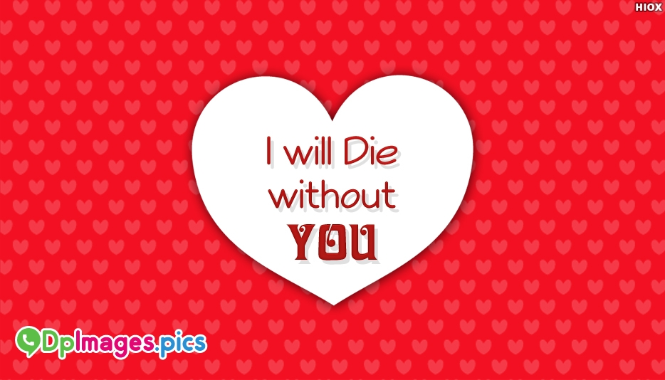 I Will Die Without You