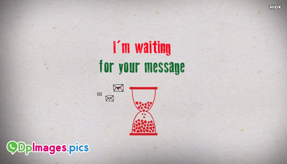 Im Waiting For Your Message At Dpimagespics