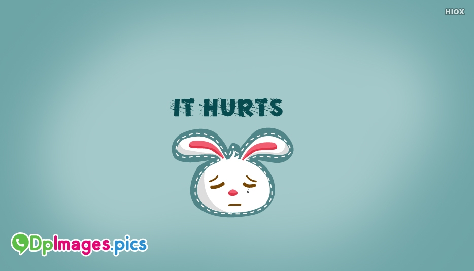Its Hurts - Whatsapp Dp for Hurt