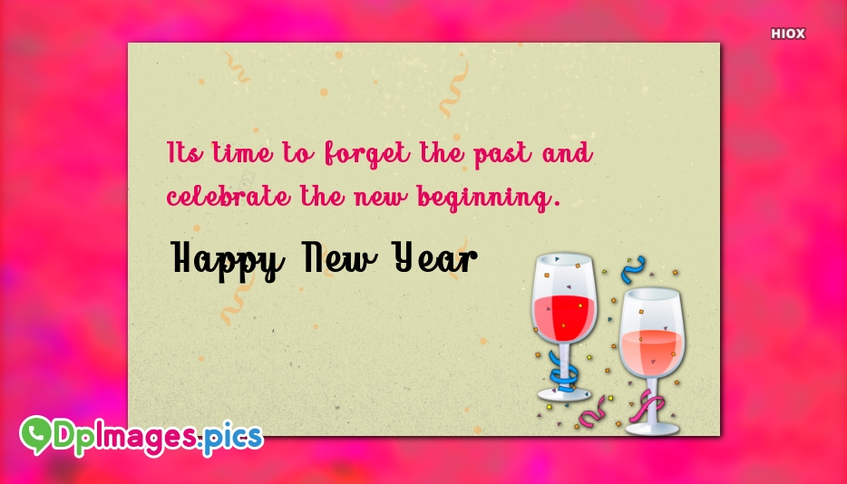 Its Time To Forget The Past and Celebrate The New Beginning. Happy New Year