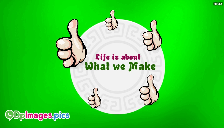 Life is What We Make