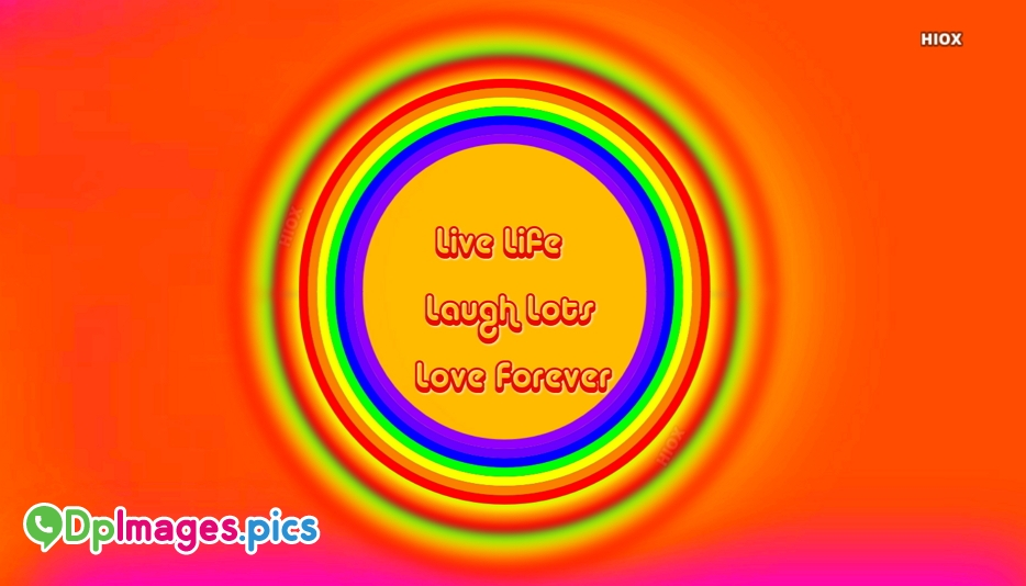 Live Life, Laugh Lots, Love Forever