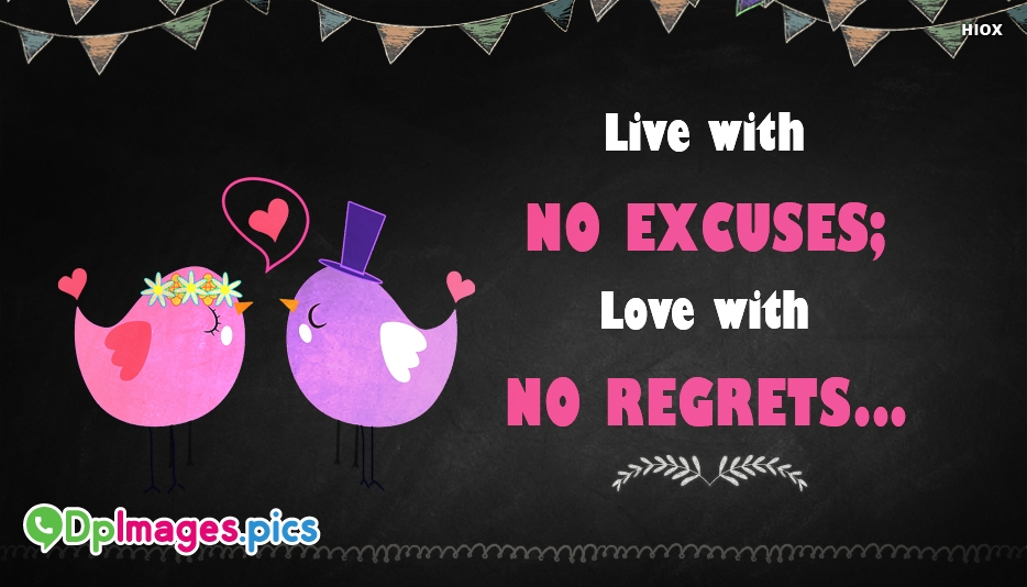 Live With No Excuses. Love With No Regrets