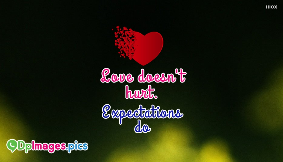 Love Doesnt Hurt. Expectations Do - Whatsapp Dp For Expectations