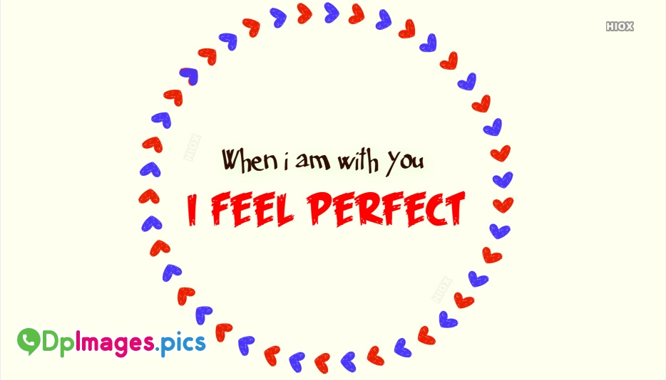 Love Dp For Whatsapp Hd | When I Am With You, I Feel Perfect
