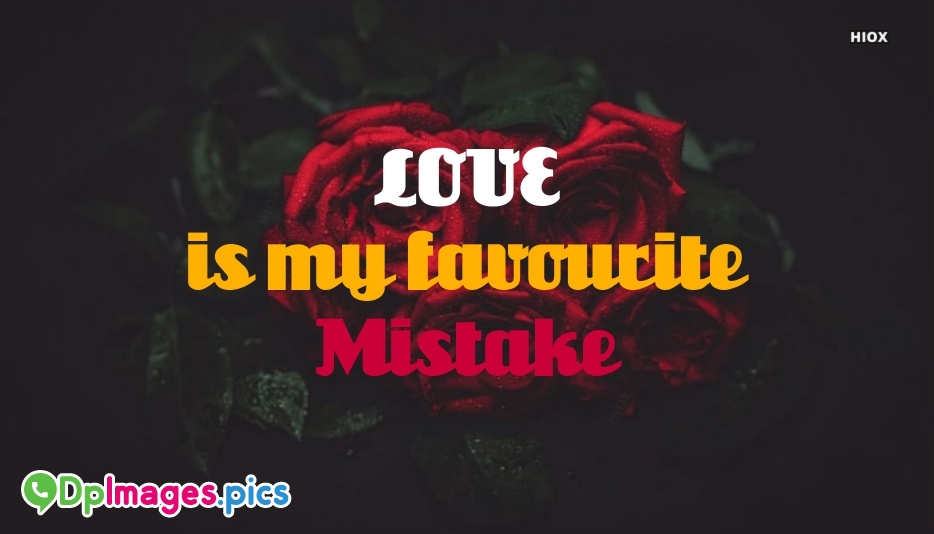 Love is My Favorite Mistake Message