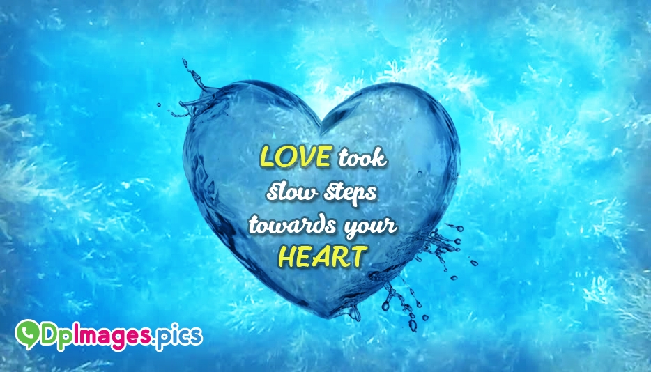 Love Took Slow Steps Towards Your Heart - Whatsapp Dp for Love