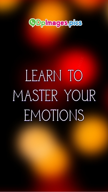 Learn To Master Your Emotions Status Picture