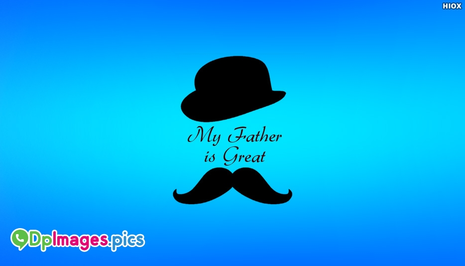 My Father is Great - Whatsapp Dp for Dad