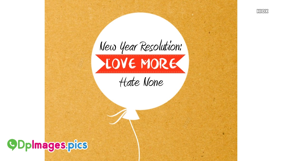 New Year Resolution : Love More, Hate None.