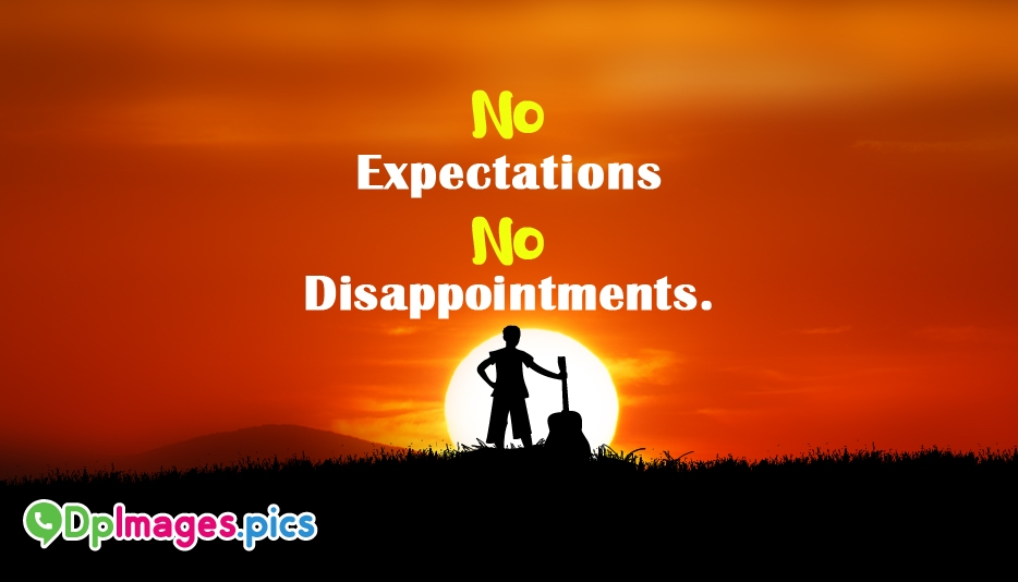 No Expectations, No Disappointments - Whatsapp Dp for Expectation
