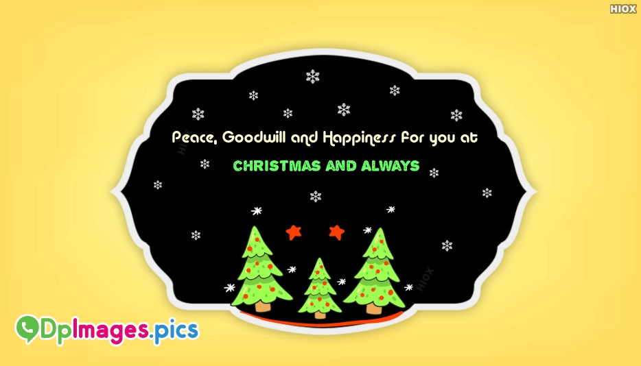 Peace, Good Will and Happiness For You At Christmas and Always
