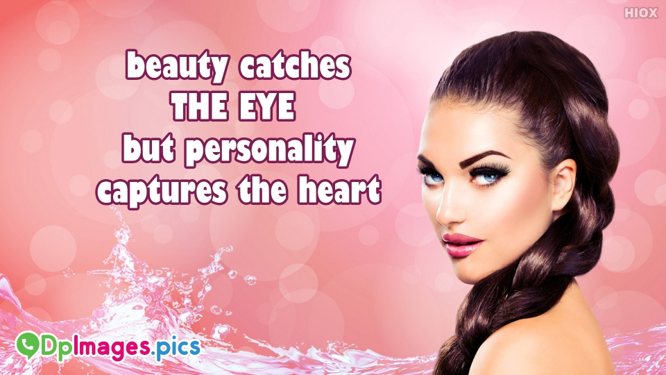 Beauty Catches The Eye But Personality Captures The Heart