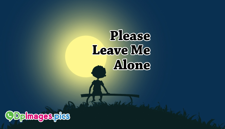 Please Leave Me Alone Status Image