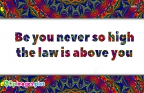 Be You Never So High The Law Is Above You