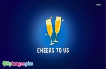 Cheers To Us