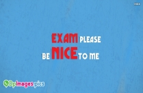 Exam, Please Be Nice To Me