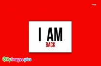I Am Back Images For Whatsapp