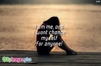 I Am Me and I Wont Change for Anyone Quotes