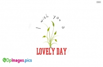 I Wish You A Lovely Day