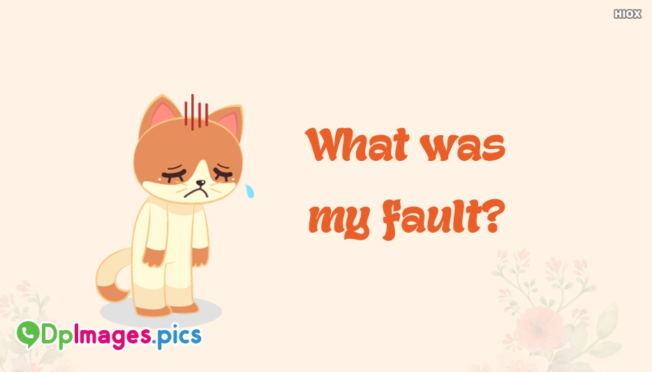 What Was My Fault