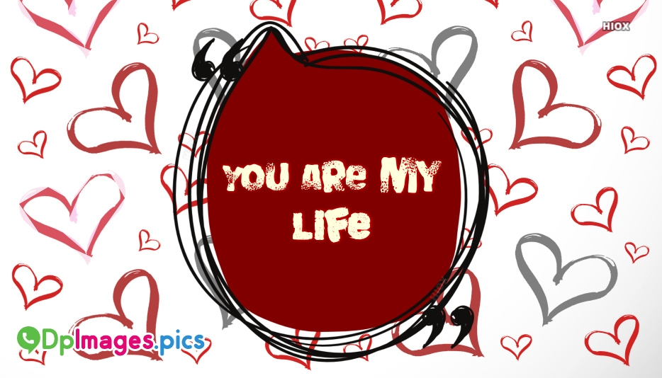 You Are My Life Quotes For Whatsapp DP Images, Pictures