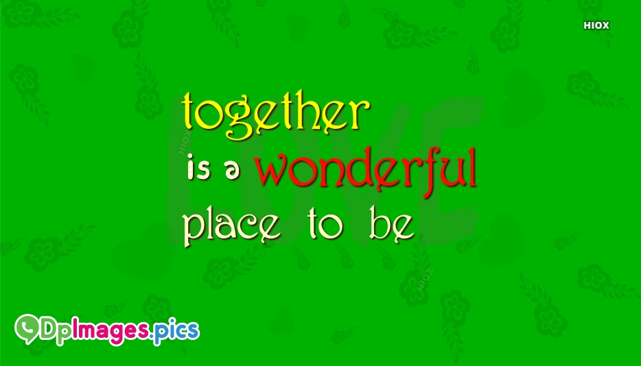 Whatsapp Dp For Family | Together Is A Wonderful Place To Be