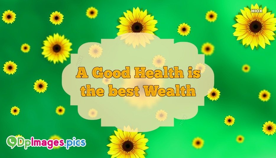 Whatsapp Dp For Health | A Good Health Is The Best Wealth