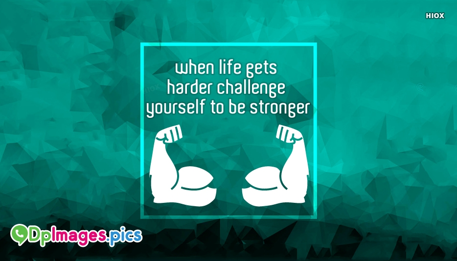 Whatsapp Dp For Life | When Life Gets Harder Challenge Yourself To Be Stronger