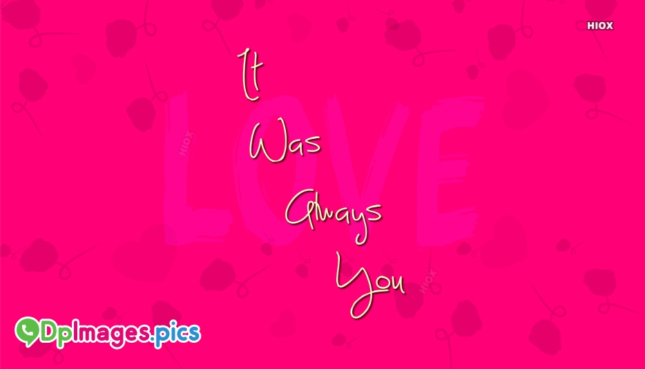 Whatsapp Dp For Love | It Was Always You