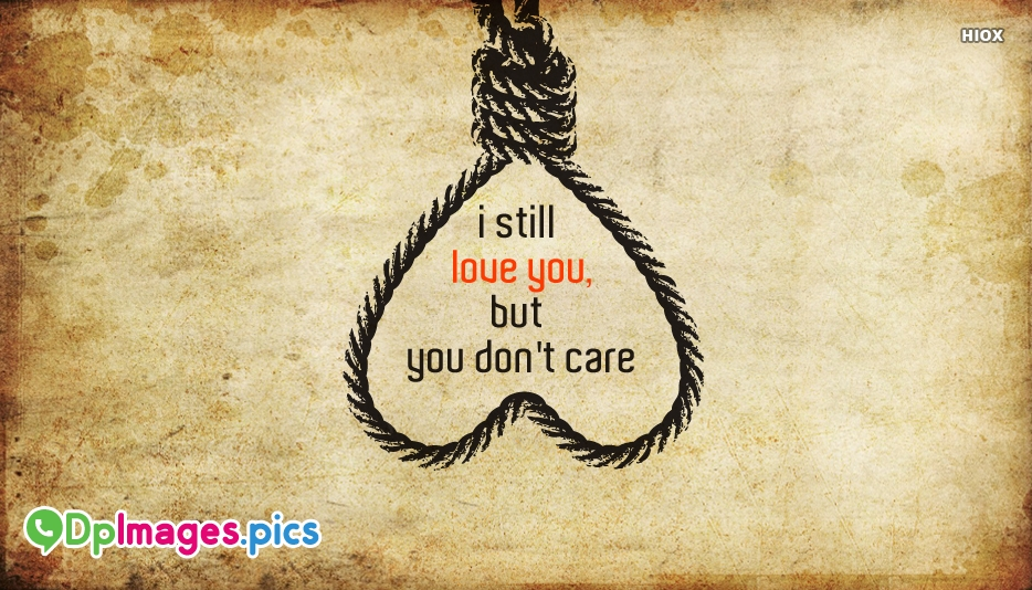 Whatsapp Dp For Love Failure | I Still Love You, But You Dont Care