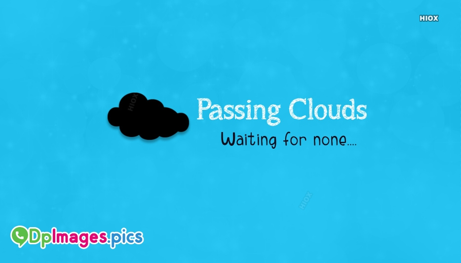 Whatsapp Dp For Sad | Passing Clouds Waiting For None